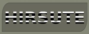 HIRSUTE